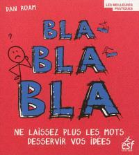Bla-bla-bla : ne laissez plus les mots desservir vos idées