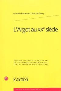 L'argot au XXe siècle : édition inversée et raisonnée du Dictionnaire français-argot (1901-1905) d'Aristide Bruant et Léon de Bercy