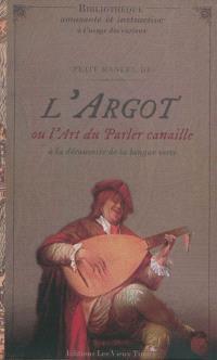 Petit manuel de l'argot ou L'art du parler canaille : à la découverte de la langue verte