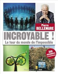 Incroyable ! : le tour du monde de l'impossible