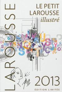 Le petit Larousse illustré 2013 : en couleurs : 90.000 articles, 5.000 illustrations, 355 cartes, 125 planches, chronologie universelle