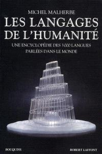 Les langages de l'humanité : une encyclopédie des 3.000 langues parlées dans le monde
