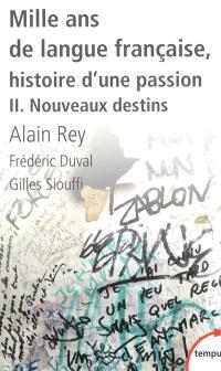 Mille ans de langue française : histoire d'une passion. Volume 2, Nouveaux destins
