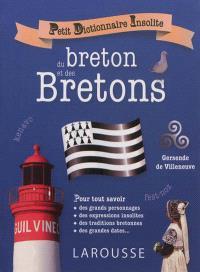 Petit dictionnaire insolite du breton et des Bretons : pour tout savoir des grands personnages, des expressions insolites, des traditions bretonnes, des grandes dates...