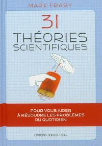 31 théories scientifiques pour vous aider à résoudre les problèmes du quotidien