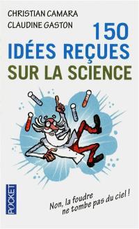 150 idées reçues sur la science