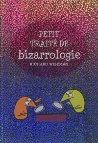 Petit traité de bizarrologie : la science derrière l'étrangeté de la vie quotidienne