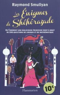 Les énigmes de Shéhérazade : ou Comment une malicieuse princesse vient à bout de 200 questions de logique et de mathématique