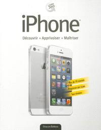 iPhone : découvrir, apprivoiser, maîtriser