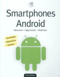 Smartphones Androïd : découvrir, apprivoiser, maîtriser