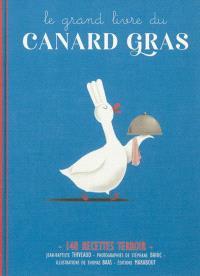 Le grand livre du canard gras : 140 recettes terroir