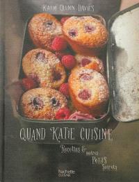 Quand Katie cuisine : recettes & autres petits secrets