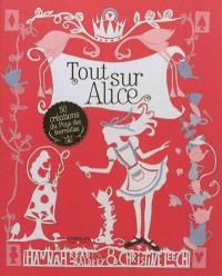 Tout sur Alice : 50 créations du pays des merveilles