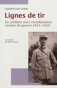 Lignes de tir : un artilleur sans complaisance, carnets de guerre 1914-1918