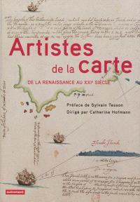 Artistes de la carte : de la Renaissance au XXIe siècle : l'explorateur, le stratège, le géographe