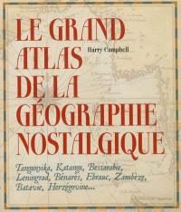 Le grand atlas de la géographie nostalgique