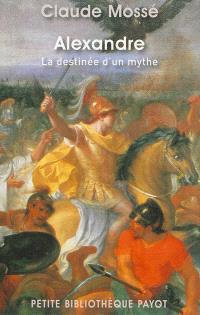 Alexandre : la destinée d'un mythe