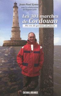 Les 301 marches de Cordouan : ma vie de gardien de phare