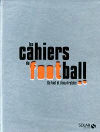 Les cahiers du football : de foot et d'eau fraîche