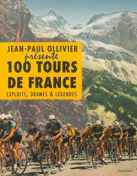 100 tours de France : exploits, drames & légendes