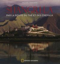 Shangri-La : par la route du thé et des chevaux