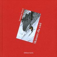 Skieurs du ciel : une histoire du ski extrême