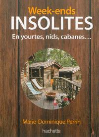 Week-ends insolites : en yourtes, nids, cabanes : 123 adresses