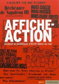 Affiche-action : quand la politique s'écrit dans la rue : exposition, Hôtel national des Invalides, Musée d'histoire contemporaine BDIC, du 14 novembre 2012 au 24 février 2013
