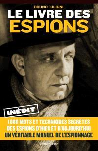 Le livre des espions : 1.000 mots et techniques secrètes des espions d'hier et d'aujourd'hui : un véritable manuel d'espionnage