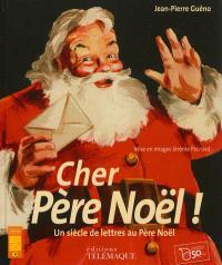Cher Père Noël ! : un siècle de lettres au Père Noël
