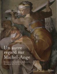 Un autre regard sur Michel-Ange : découvrir les mystères des créations du génie de l'art sacré