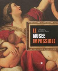 Le musée impossible : les oeuvres d'art qu'on ne peut plus voir