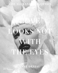 Love looks not with the eyes : Lee Alexander McQueen