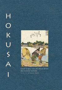 Coup d'oeil sur les deux rives du fleuve Sumida. Suivi de Le fleuve Yodo