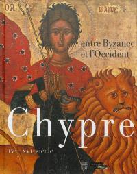Chypre entre Byzance et l'Occident : IVe-XVIe siècle
