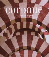 Cordoue : la grande mosquée et l'Espagne mozarabe