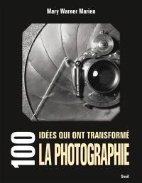 100 idées qui ont transformé la photographie