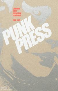 Punk press : l'histoire d'une révolution esthétique : 1969-1979
