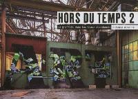 Hors du temps. Volume 2, Le graffiti dans les lieux abandonnés