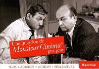 Une question de Monsieur Cinéma par jour : films, actrices, acteurs, réalisateurs