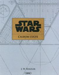 Star Wars : l'album culte : au coeur de la création des archives