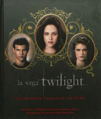 La saga Twilight : les archives complètes des films : souvenirs, confidences et autres morceaux choisis proposés par les créateurs des films cultes