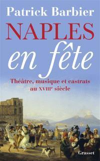Naples en fête : théâtre, musique et castrats au XVIIIe siècle