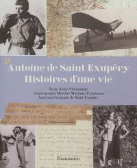 Antoine de Saint Exupéry, histoires d'une vie