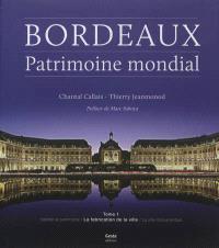 Bordeaux, patrimoine mondial. Volume 1, La fabrication de la ville