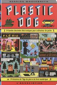 Plastic dog : 24 bandes dessinées électroniques pour ordinateur de poche, âge de pierre du livre numérique