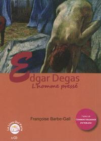 Edgar Degas : l'homme pressé