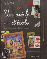 Un siècle d'école : toute l'histoire de l'école, de Jules Ferry à nos jours