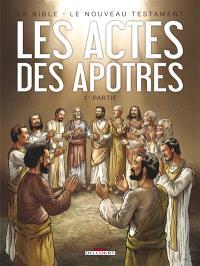 La Bible, le Nouveau Testament, Les Actes des Apôtres. Volume 1