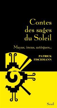 Contes des sages du soleil : Mayas, Incas, Aztèques...
